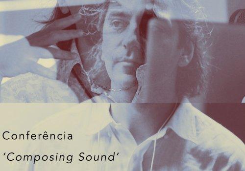 Conferência 'Composing Sound' pelo compositor Panayiotis Kokoras